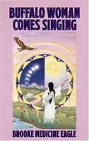 Buffalo Woman Comes Singing: The Spirit Song of a Rainbow Medicine Woman by Broo
