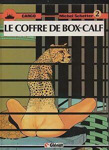 SCHETTER. Cargo 2. Le Coffre de Box-Calf. Glénat 1984. EO. Neuf