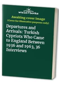 Departures and Arrivals: Turkish Cypriots Who Came to England Betwe... Paperback