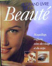 Le grand livre de la beauté soins du visage du corps maquillage coiffures /R22
