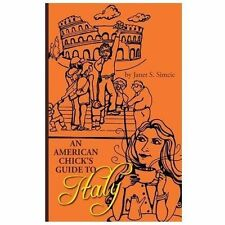 An American Chick's Guide to Italy by Janel Simcic (2013, Paperback)