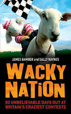 Wacky Nation: 50 Unbelievable Days Out at Britain's Craziest Contests, New, Rayn