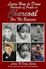 Learn to Draw: Learn How to Draw Portraits of People in Charcoal for the...