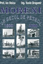 Moreni - un Secol de Petrol: 1900 - 2000 by Vasile Dragomir and Ion Stoica...