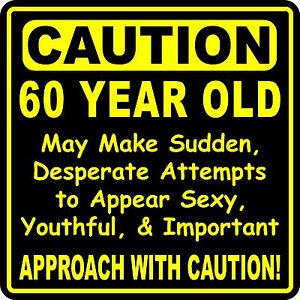 Funny Birthday Year Gag Caution Sign for 60, 65, 70, 75, 50, 40 Year Olds Custom