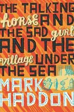 The Talking Horse and the Sad Girl and the Village Under the Sea,Mark Haddon