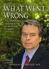 What Went Wrong : The Truth Behind the Clinical Trial of the Enzyme Treatment of