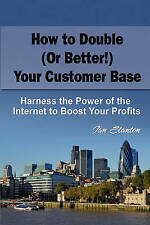 How to Double (Or Better!) Your Customer Base: Harness the Power of the Internet