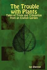 The Trouble with Plants: Tales of Trivia and Tribulation from an English...