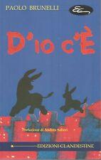 (Paolo Brunelli) Dio c'è 2001  edizioni Clandestine