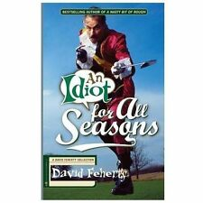 Idiot for All Seasons : A David Feherty Collection: By Feherty, David Coyne, ...