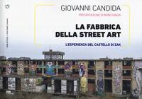 La fabbrica della street art. L'esperienza del Castello... - Candida Giovanni