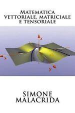 Matematica Vettoriale, Matriciale e Tensoriale by Simone Malacrida (2016,...