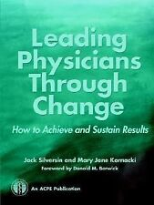 Leading Physicians Through Change : How to Achieve and Sustain Results by Mary J