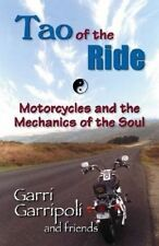 NEW The Tao of the Ride: Motorcycles and the Mechanics of the Soul
