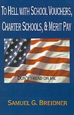 To Hell with School Vouchers, Charter Schools, & Merit Pay-ExLibrary