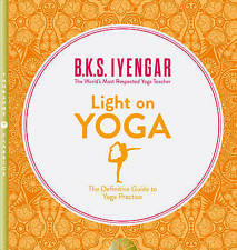 Light on Yoga: The Definitive Guide to Yoga Practice by B. K. S Iyengar | AU