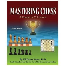 Mastering Chess : A Course in 25 Lessons: By Kopec, Danny Chandler, Geoff Har...