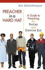 Preacher in a Hard Hat: A Guide to Preaching for Pastors And Everyone Else