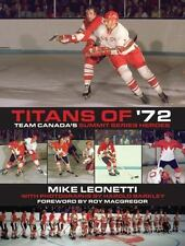 Titans of '72: Team Canada's Summit Series Heroes, , .,, Leonetti, Mike, Excelle