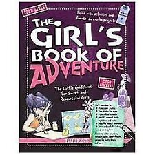 The Girl's Book of Adventure: The Little Guidebook for Smart and Resourceful Gi