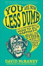 You Are Now Less Dumb: How to Conquer Mob Mentality, How to Buy Happiness, and..