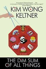 The Dim Sum of All Things by Kim W. Keltner and Kim Wong Keltner (2004,...