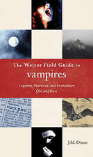 Weiser Field Guide To Vampires: Legends, Practices, and Encounters Old and New (