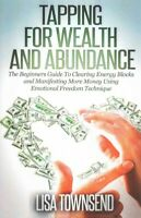 Tapping for Wealth and Abundance : The Beginner's Guide to Clearing Energy Bl...