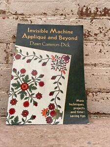 Invisible Machine Applique and Beyond by Cameron-Dick, Dawn