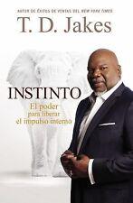 Instinto : El Poder para Liberar el Impulso Interno by T. D. Jakes (2014,...