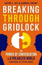 Breaking Through Gridlock - The Power of Conversation in a Polarized World