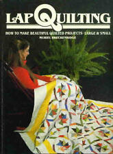 Lap Quilting: How to Make Beautiful Quilted Projec