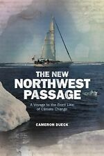 The New Northwest Passage : A Voyage to the Front Line of Climate Change