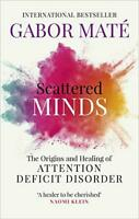 Scattered Minds: The Origins and Healing of Attention Deficit Disorder by Maté,