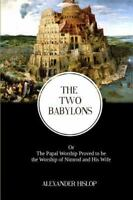 Two Babylons : The Papal Worship Proved to Be the Worship of Nimrod and His W...