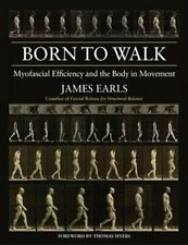 Born to Walk Myofascial Efficiency and the Body in Movement 9781905367474
