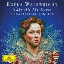 RUFUS WAINWRIGHT - TAKE ALL MY LOVES: 9 SHAKESPEARE SONNETS USED - VERY GOOD CD