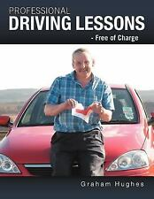 Professional Driving Lessons - Free of Charge by Graham Hughes (2012, Paperback)