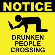"Notice Drunken People Crossing Sign 8"" x  8"""
