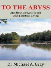 To The Abyss: And How We Lost Touch with Spiritual Living