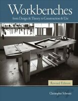 Workbenches : From Design & Theory to Construction & Use, Hardcover by Schwar...