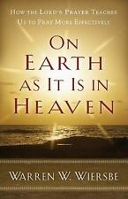 On Earth as It Is in Heaven: How the Lord's Prayer Teaches Us to Pray More Effec
