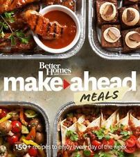 Better Homes and Gardens Make-Ahead Meals: 150+ Recipes to Enjoy Every Day of th