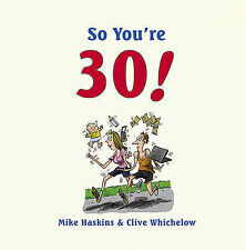 """So You're 30! Whichelow, Clive, Haskins, Mike """"AS NEW"""" Book"""