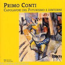 Primo Conti Capolavori del Futurismo e dintorni - Polistampa Firenze 2009
