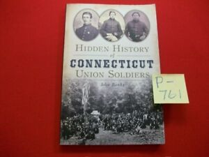 HIDDEN HISTORY OF CONNECTICUT UNION SOLDIERS BY JOHN BANKS CIVIL WAR 1st EDITION