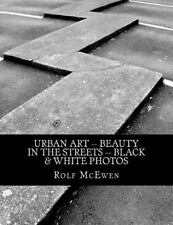 Urban Art -- Beauty in the Streets -- Black and White Photos by Rolf McEwen...