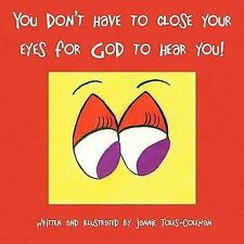 You don't have to close your eyes for God to hear You! by Jannie...