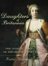Daughters of Britannia: The Lives and Times of Diplomatic Wives,Katie Hickman